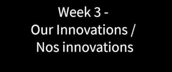 Embedded thumbnail for Week 3 - Our Innovations / Nos Innovations